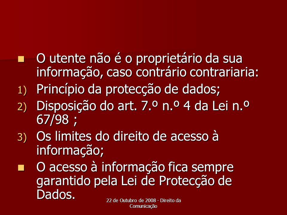 22 de Outubro de 2008 - Direito da Comunicação O utente não é o proprietário da sua informação, caso contrário contrariaria: O utente não é o propriet