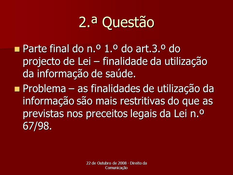 22 de Outubro de 2008 - Direito da Comunicação 2.ª Questão Parte final do n.º 1.º do art.3.º do projecto de Lei – finalidade da utilização da informaç