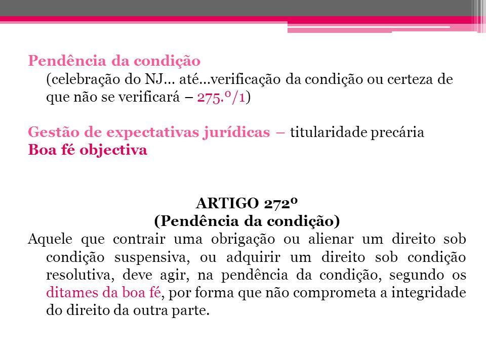 Pendência da condição (celebração do NJ… até…verificação da condição ou certeza de que não se verificará – 275.º/1) Gestão de expectativas jurídicas –