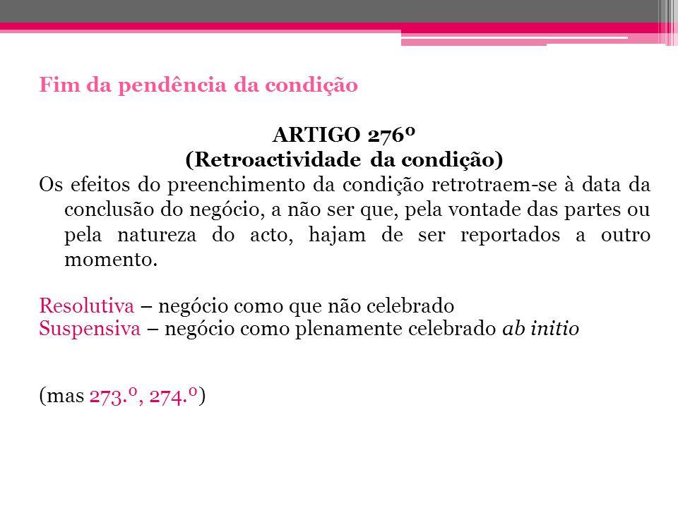 Fim da pendência da condição ARTIGO 276º (Retroactividade da condição) Os efeitos do preenchimento da condição retrotraem-se à data da conclusão do ne