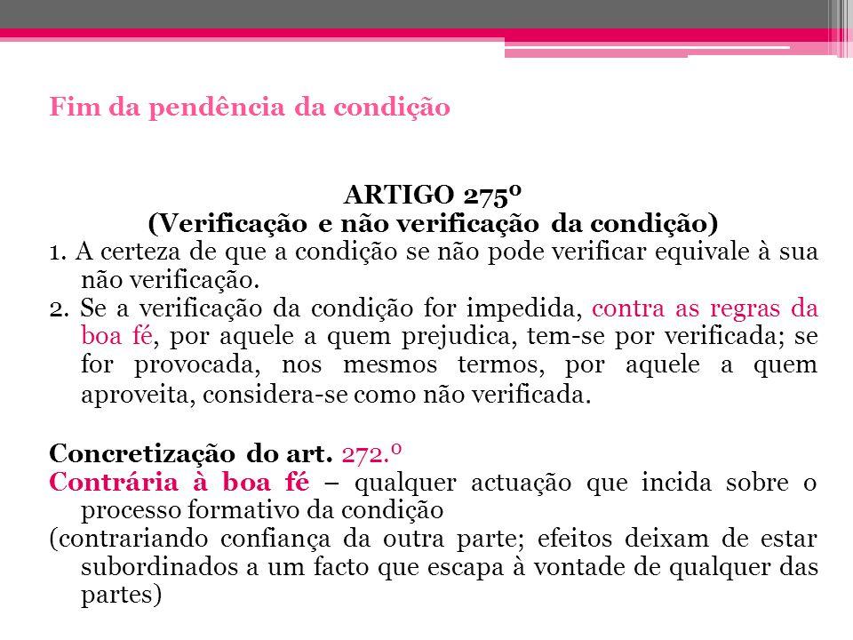 Fim da pendência da condição ARTIGO 275º (Verificação e não verificação da condição) 1. A certeza de que a condição se não pode verificar equivale à s