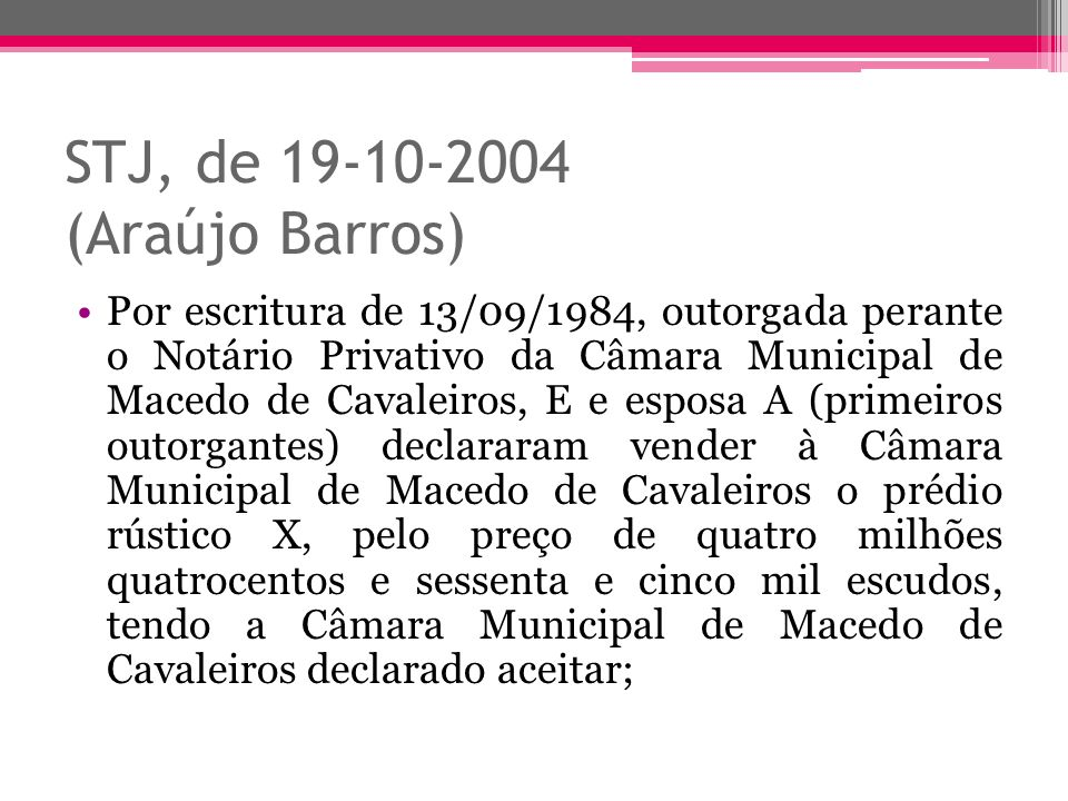 Por escritura de 13/09/1984, outorgada perante o Notário Privativo da Câmara Municipal de Macedo de Cavaleiros, E e esposa A (primeiros outorgantes) d