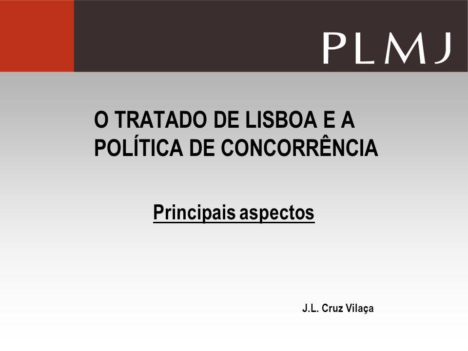 O TRATADO DE LISBOA E A POLÍTICA DE CONCORRÊNCIA Principais aspectos J.L. Cruz Vilaça