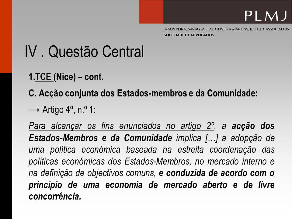 IV. Questão Central 1.TCE (Nice) – cont. C. Acção conjunta dos Estados-membros e da Comunidade: Artigo 4º, n.º 1: Para alcançar os fins enunciados no