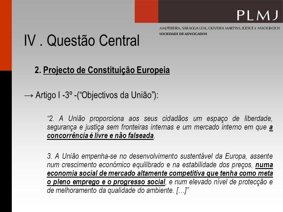 IV. Questão Central 2. Projecto de Constituição Europeia Artigo I -3º -(Objectivos da União): 2. A União proporciona aos seus cidadãos um espaço de li
