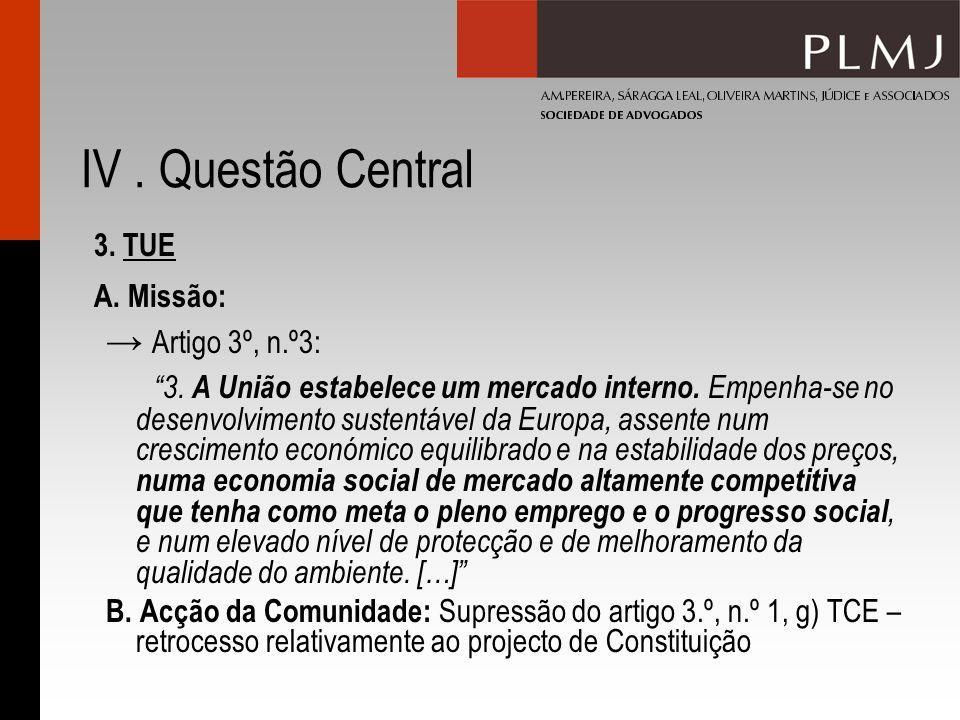 IV. Questão Central 3. TUE A. Missão: Artigo 3º, n.º3: 3. A União estabelece um mercado interno. Empenha-se no desenvolvimento sustentável da Europa,