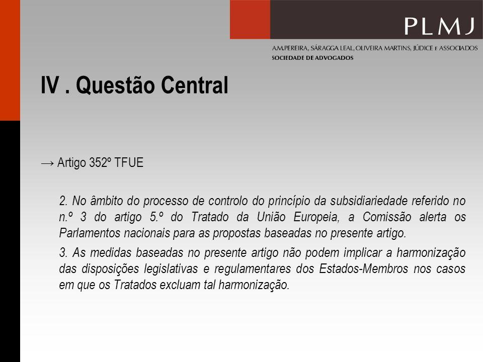 IV. Questão Central Artigo 352º TFUE 2. No âmbito do processo de controlo do princípio da subsidiariedade referido no n.º 3 do artigo 5.º do Tratado d