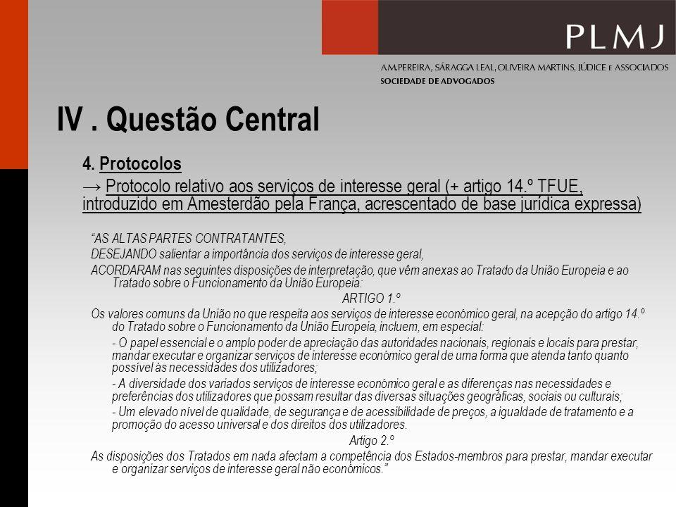 IV. Questão Central 4. Protocolos Protocolo relativo aos serviços de interesse geral (+ artigo 14.º TFUE, introduzido em Amesterdão pela França, acres