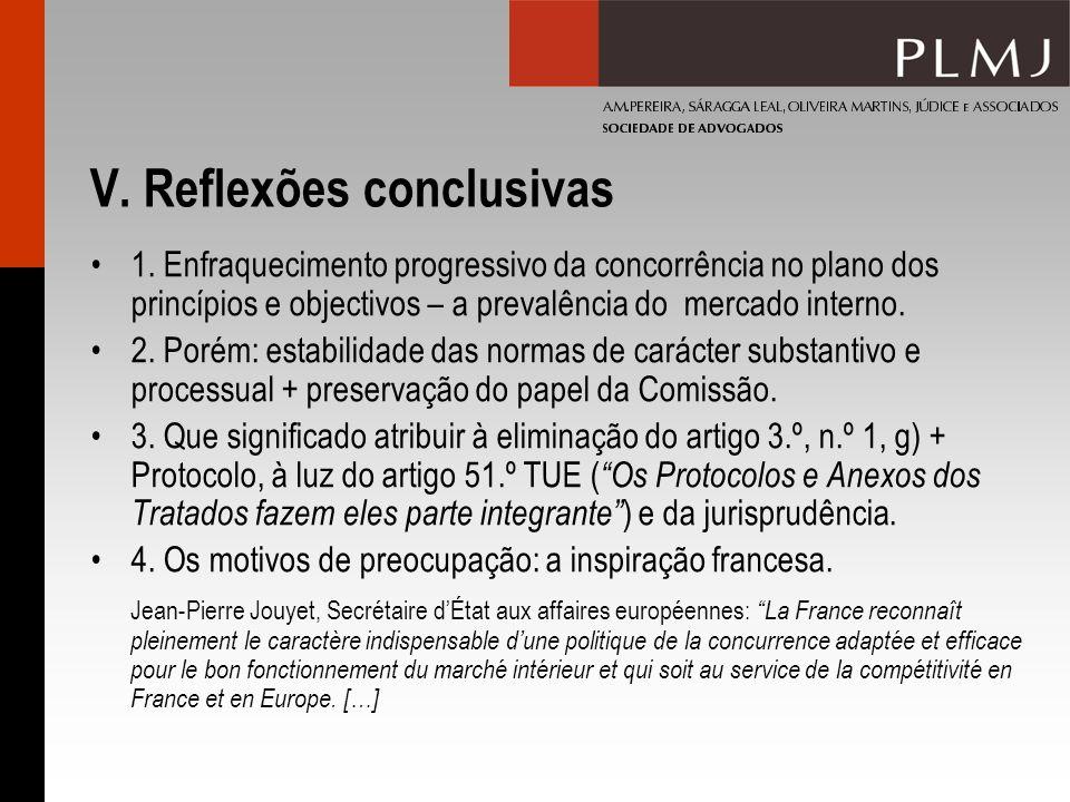 V. Reflexões conclusivas 1. Enfraquecimento progressivo da concorrência no plano dos princípios e objectivos – a prevalência do mercado interno. 2. Po