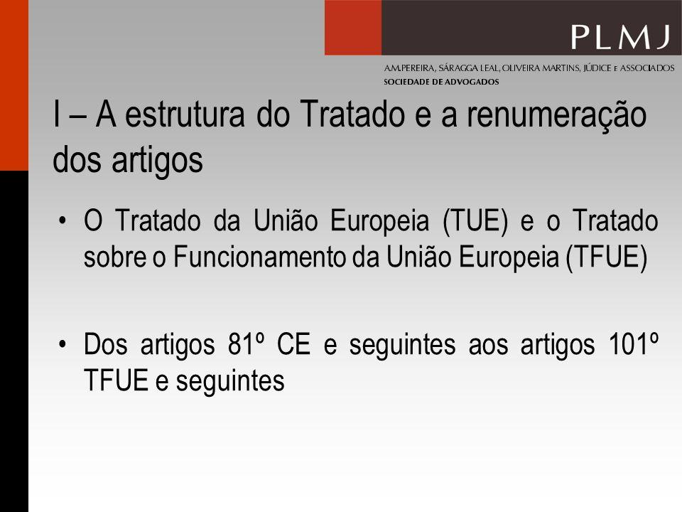 I – A estrutura do Tratado e a renumeração dos artigos O Tratado da União Europeia (TUE) e o Tratado sobre o Funcionamento da União Europeia (TFUE) Do