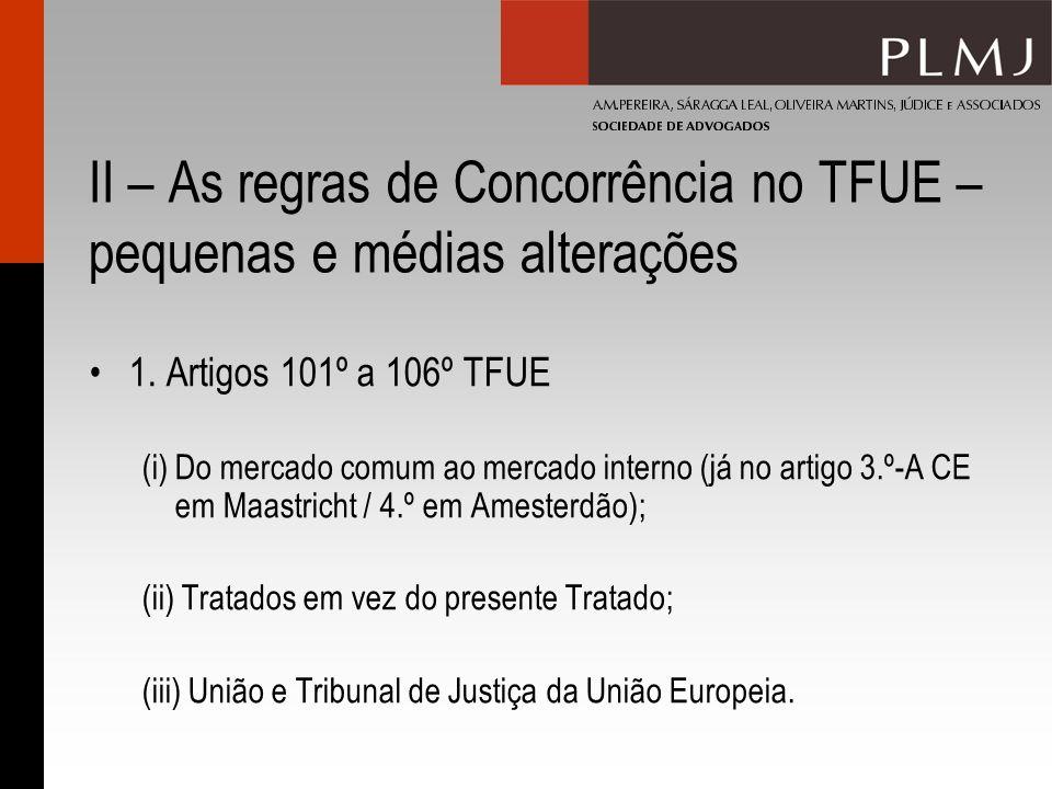 II – As regras de Concorrência no TFUE – pequenas e médias alterações 1. Artigos 101º a 106º TFUE (i) Do mercado comum ao mercado interno (já no artig