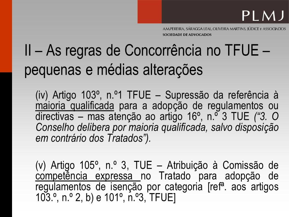 II – As regras de Concorrência no TFUE – pequenas e médias alterações (iv) Artigo 103º, n.º1 TFUE – Supressão da referência à maioria qualificada para