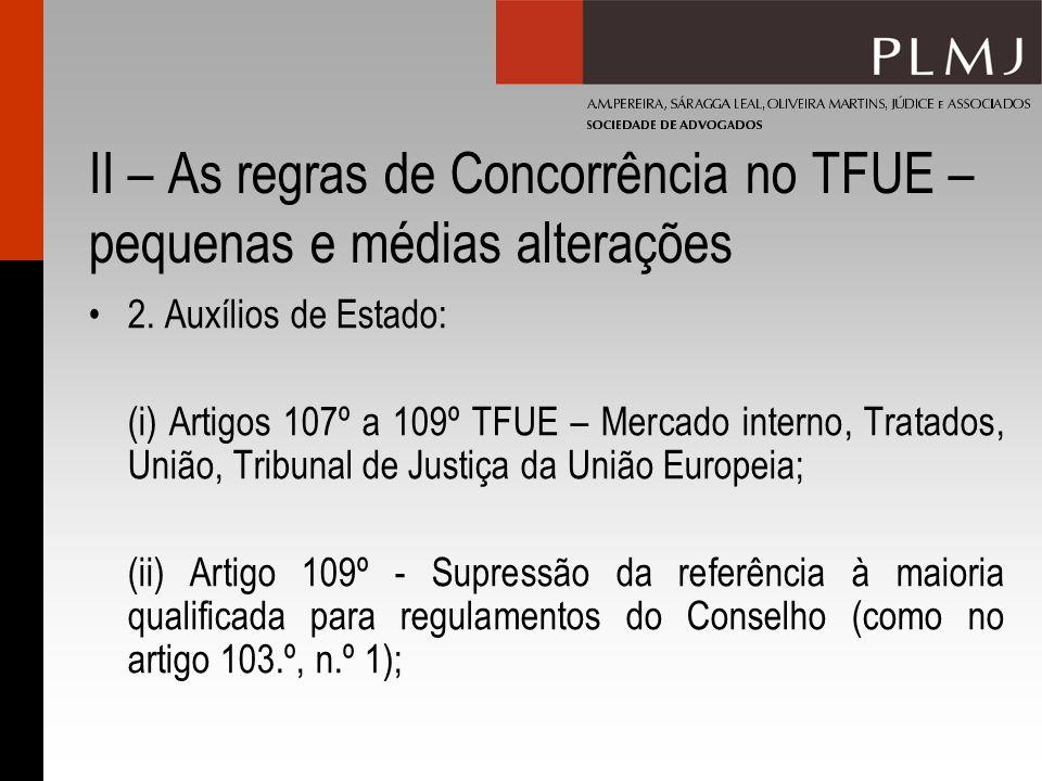II – As regras de Concorrência no TFUE – pequenas e médias alterações 2. Auxílios de Estado: (i) Artigos 107º a 109º TFUE – Mercado interno, Tratados,