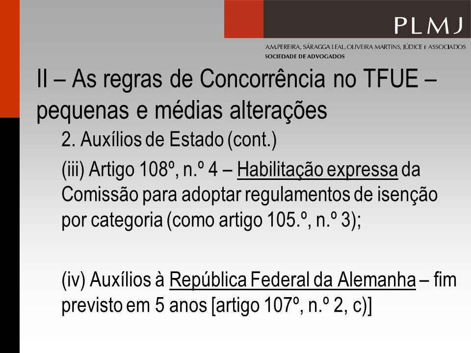II – As regras de Concorrência no TFUE – pequenas e médias alterações 2. Auxílios de Estado (cont.) (iii) Artigo 108º, n.º 4 – Habilitação expressa da