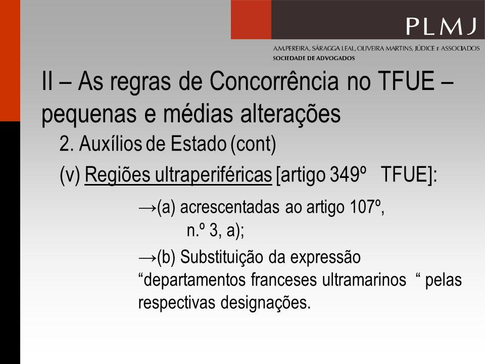 II – As regras de Concorrência no TFUE – pequenas e médias alterações 2. Auxílios de Estado (cont) (v) Regiões ultraperiféricas [artigo 349º TFUE]: (a