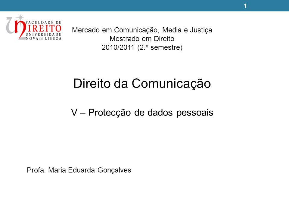 1 Direito da Comunicação V – Protecção de dados pessoais Profa. Maria Eduarda Gonçalves Mercado em Comunicação, Media e Justiça Mestrado em Direito 20
