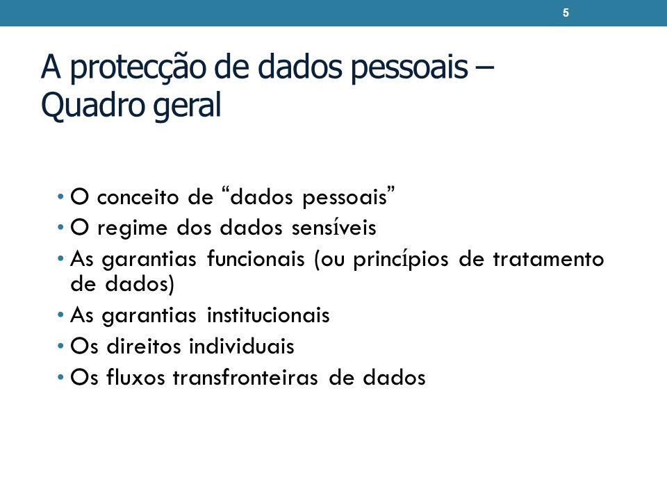 A protecção de dados pessoais – Quadro geral O conceito de dados pessoais O regime dos dados sens í veis As garantias funcionais (ou princ í pios de t
