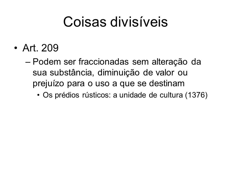 Coisas divisíveis Art. 209 –Podem ser fraccionadas sem alteração da sua substância, diminuição de valor ou prejuízo para o uso a que se destinam Os pr