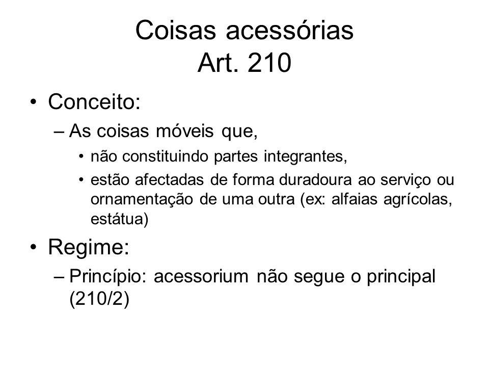Coisas acessórias Art. 210 Conceito: –As coisas móveis que, não constituindo partes integrantes, estão afectadas de forma duradoura ao serviço ou orna