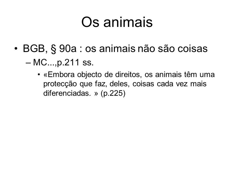 Os animais BGB, § 90a : os animais não são coisas –MC...,p.211 ss. «Embora objecto de direitos, os animais têm uma protecção que faz, deles, coisas ca