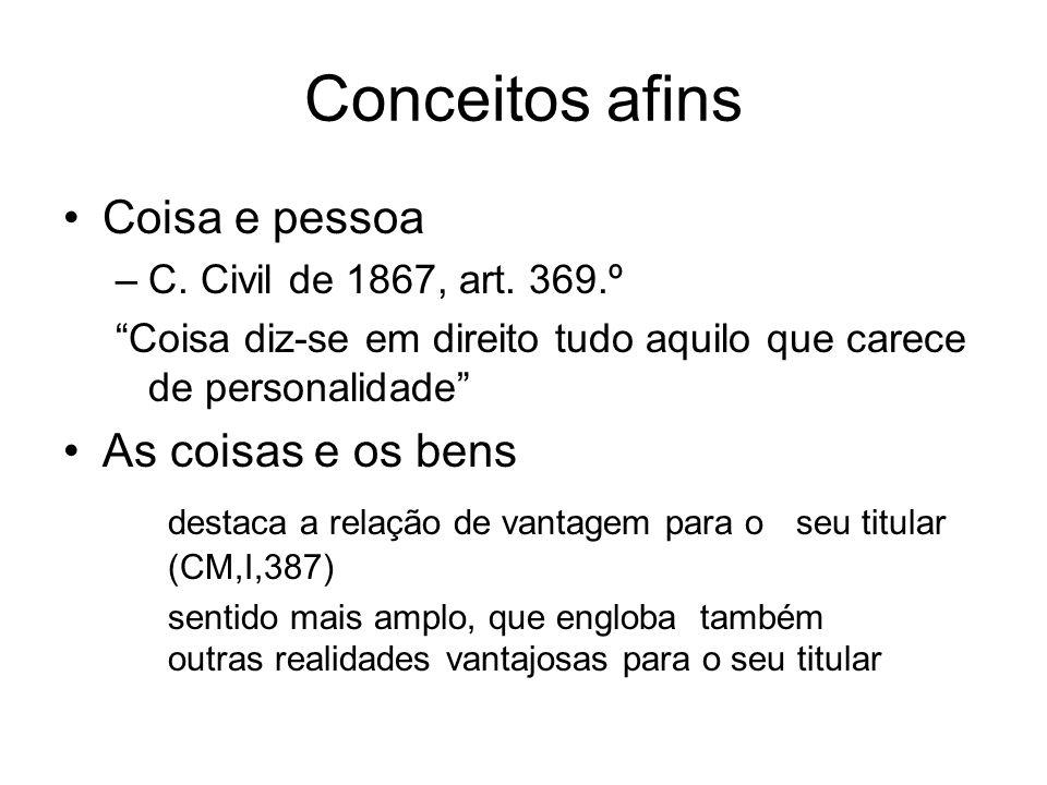 Conceitos afins Coisa e pessoa –C. Civil de 1867, art. 369.º Coisa diz-se em direito tudo aquilo que carece de personalidade As coisas e os bens desta