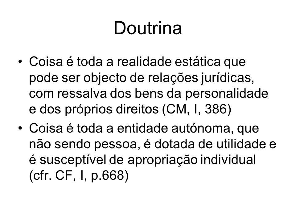 Doutrina Coisa é toda a realidade estática que pode ser objecto de relações jurídicas, com ressalva dos bens da personalidade e dos próprios direitos