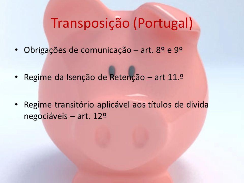 Transposição (Portugal) Obrigações de comunicação – art. 8º e 9º Regime da Isenção de Retenção – art 11.º Regime transitório aplicável aos títulos de