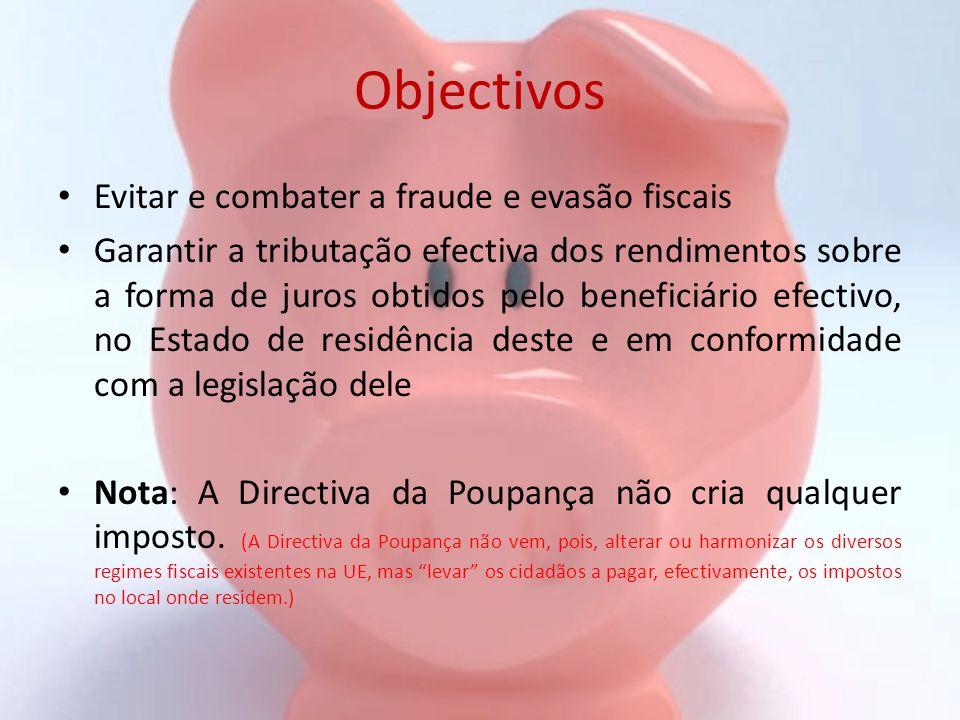 Objectivos Evitar e combater a fraude e evasão fiscais Garantir a tributação efectiva dos rendimentos sobre a forma de juros obtidos pelo beneficiário