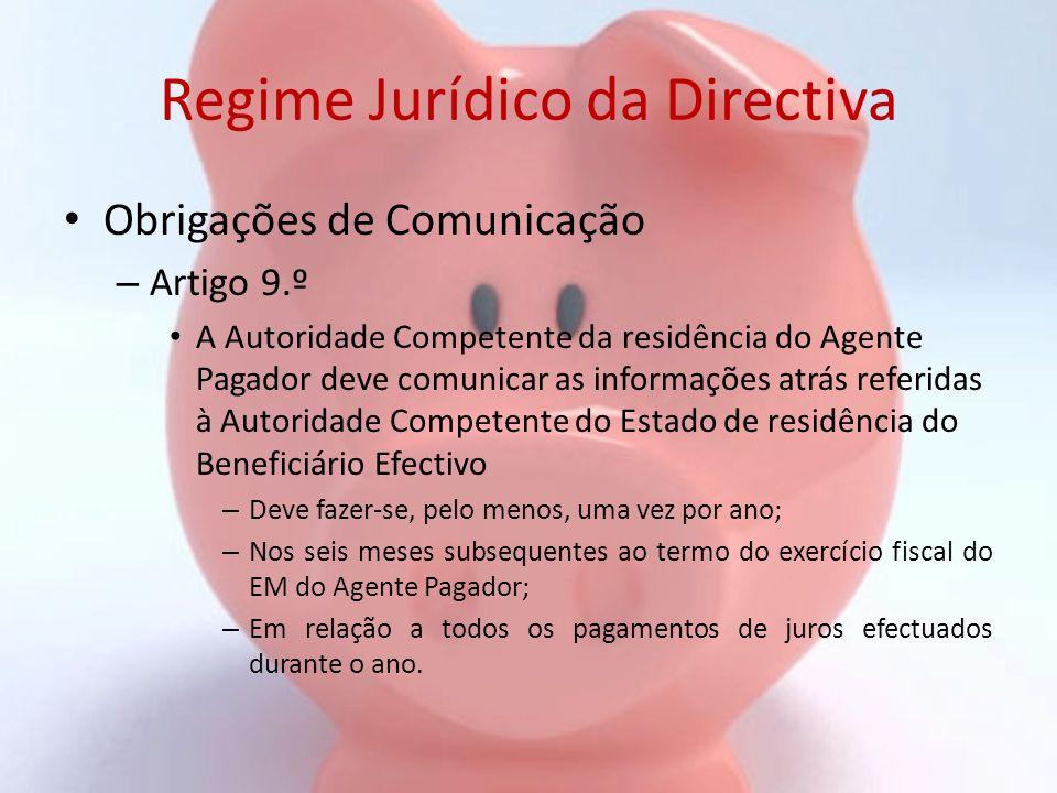 Regime Jurídico da Directiva Obrigações de Comunicação – Artigo 9.º A Autoridade Competente da residência do Agente Pagador deve comunicar as informaç