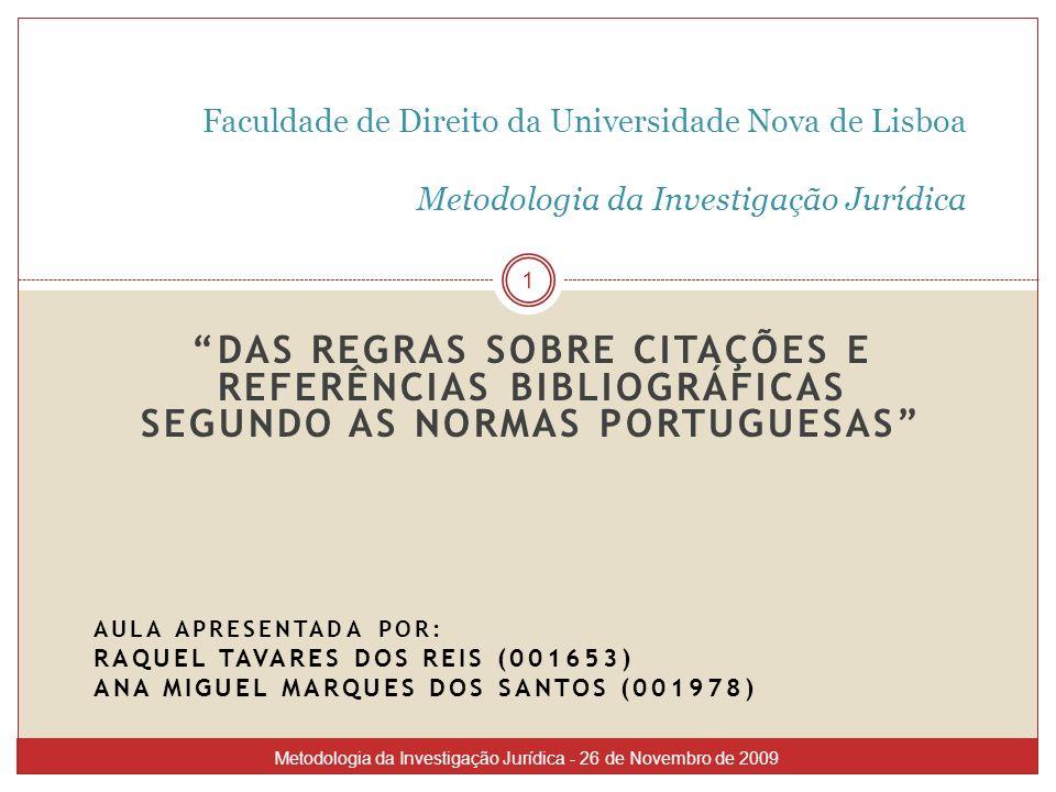 DAS REGRAS SOBRE CITAÇÕES E REFERÊNCIAS BIBLIOGRÁFICAS SEGUNDO AS NORMAS PORTUGUESAS AULA APRESENTADA POR: RAQUEL TAVARES DOS REIS (001653) ANA MIGUEL