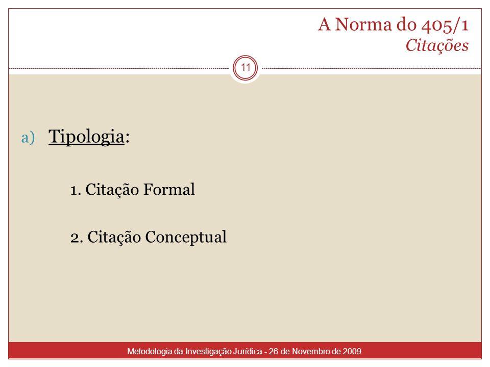 A Norma do 405/1 Citações 11 a) Tipologia: 1. Citação Formal 2. Citação Conceptual Metodologia da Investigação Jurídica - 26 de Novembro de 2009