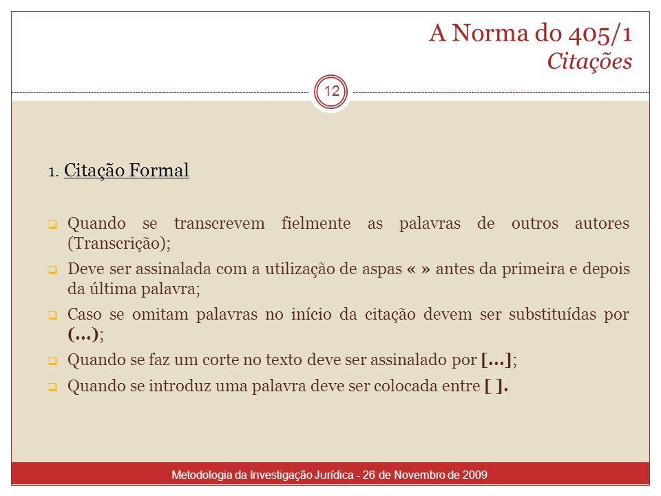 A Norma do 405/1 Citações 1. Citação Formal Quando se transcrevem fielmente as palavras de outros autores (Transcrição); Deve ser assinalada com a uti