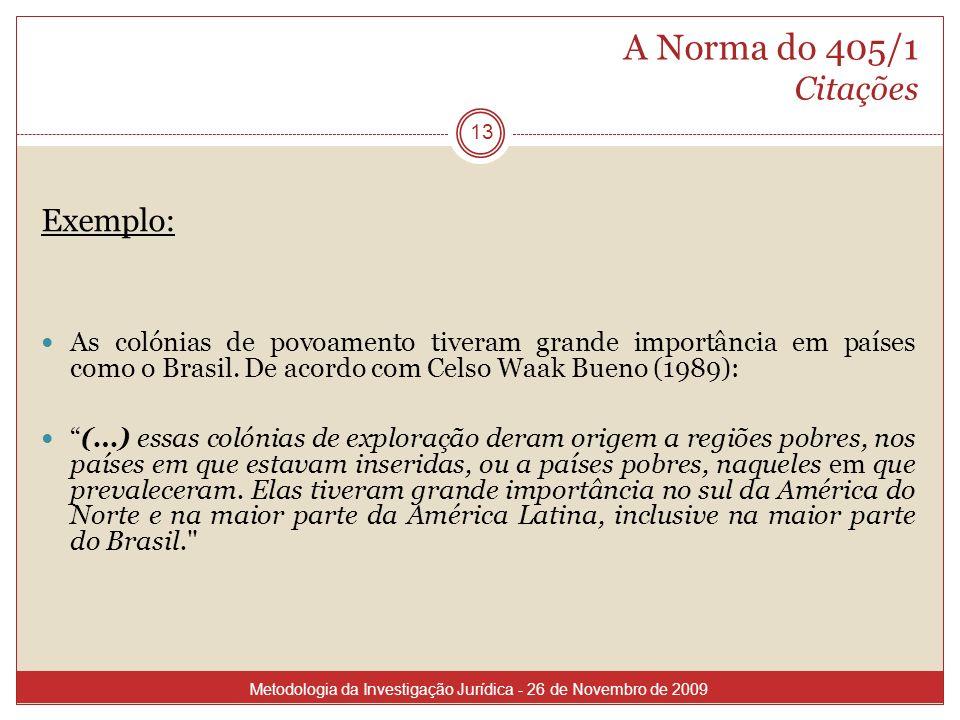 A Norma do 405/1 Citações Exemplo: As colónias de povoamento tiveram grande importância em países como o Brasil. De acordo com Celso Waak Bueno (1989)