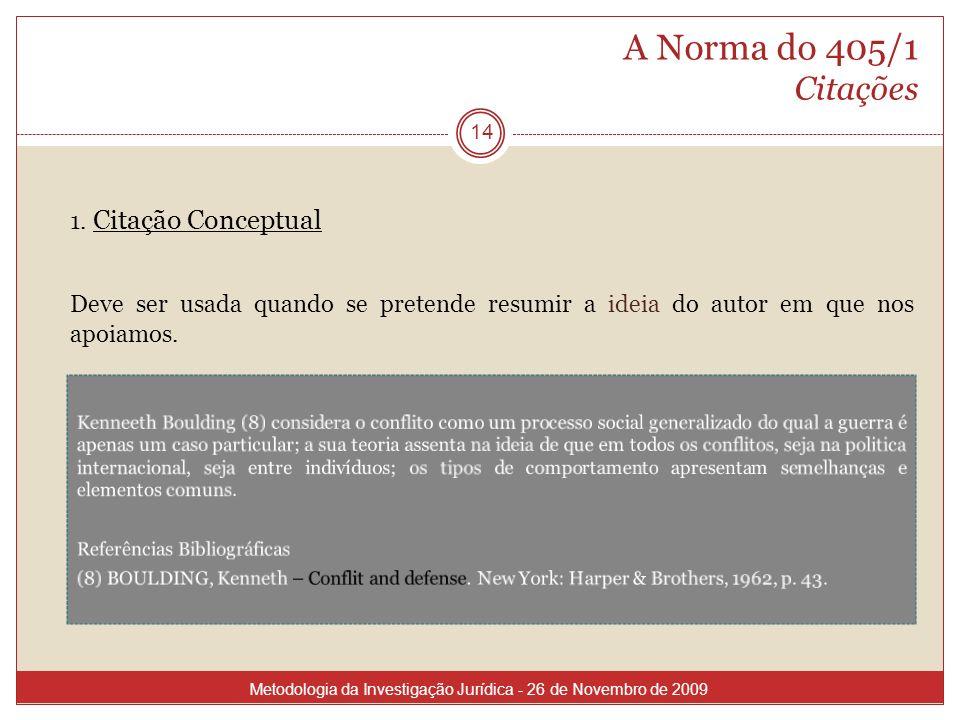 A Norma do 405/1 Citações 1. Citação Conceptual Deve ser usada quando se pretende resumir a ideia do autor em que nos apoiamos. Kenneeth Boulding (8)