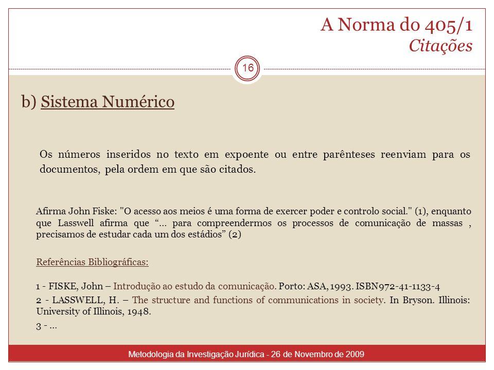 A Norma do 405/1 Citações 16 b) Sistema Numérico Os números inseridos no texto em expoente ou entre parênteses reenviam para os documentos, pela ordem