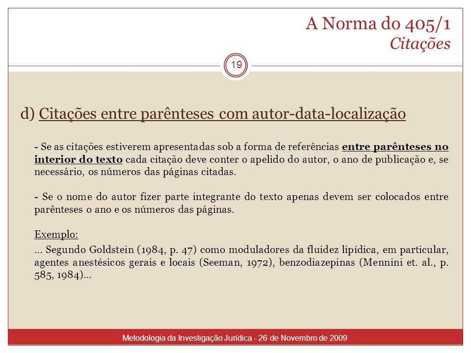 A Norma do 405/1 Citações 19 d) Citações entre parênteses com autor-data-localização - Se as citações estiverem apresentadas sob a forma de referência