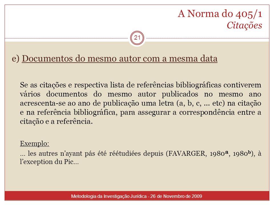 A Norma do 405/1 Citações e) Documentos do mesmo autor com a mesma data Se as citações e respectiva lista de referências bibliográficas contiverem vár
