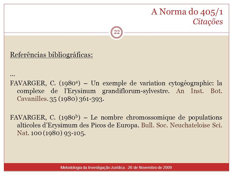 A Norma do 405/1 Citações Referências bibliográficas: … FAVARGER, C. (1980 a ) – Un exemple de variation cytogéographic: la complexe de lErysinum gran