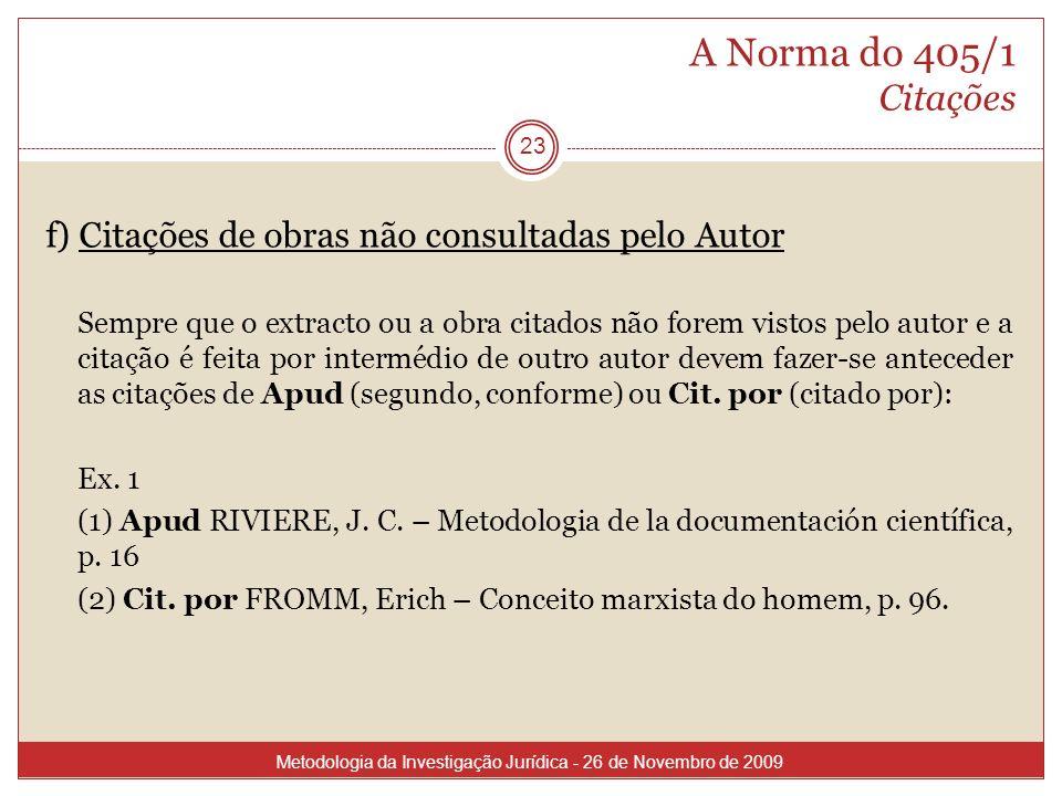A Norma do 405/1 Citações 23 f) Citações de obras não consultadas pelo Autor Sempre que o extracto ou a obra citados não forem vistos pelo autor e a c