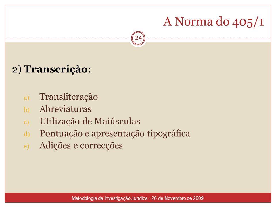 A Norma do 405/1 24 2) Transcrição: a) Transliteração b) Abreviaturas c) Utilização de Maiúsculas d) Pontuação e apresentação tipográfica e) Adições e