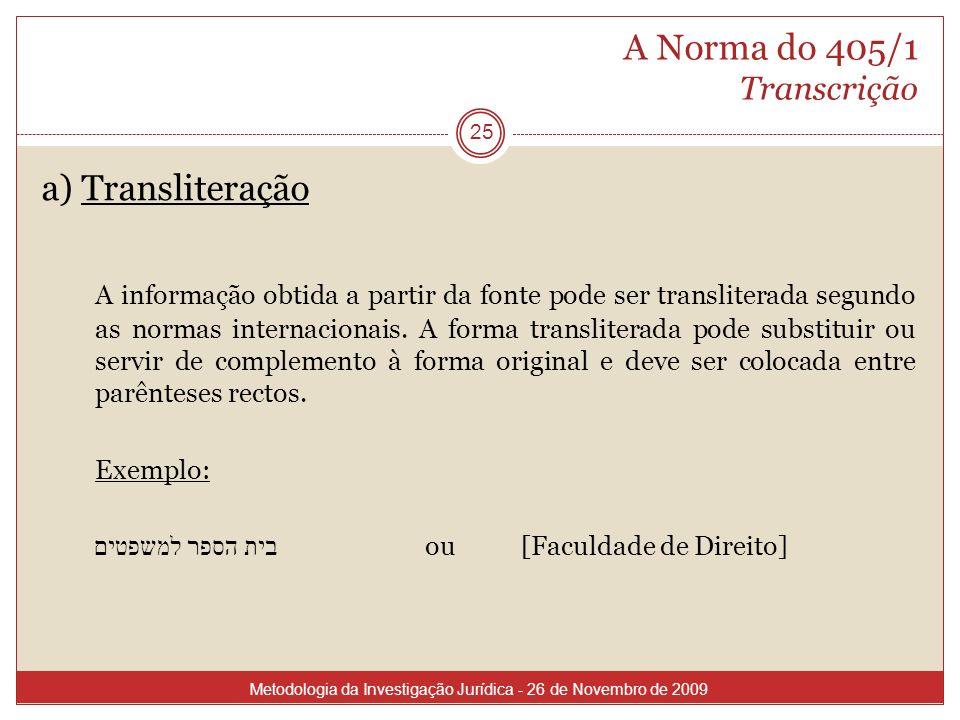 A Norma do 405/1 Transcrição 25 a) Transliteração A informação obtida a partir da fonte pode ser transliterada segundo as normas internacionais. A for