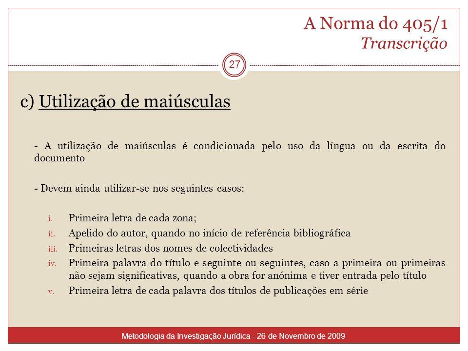 A Norma do 405/1 Transcrição 27 c) Utilização de maiúsculas - A utilização de maiúsculas é condicionada pelo uso da língua ou da escrita do documento