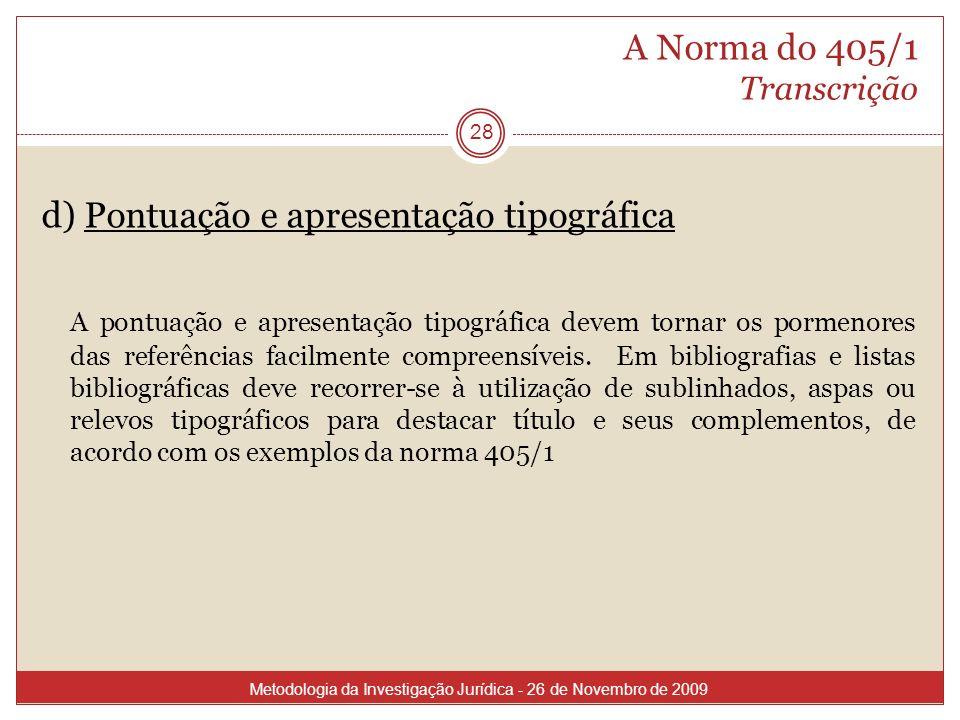 A Norma do 405/1 Transcrição 28 d) Pontuação e apresentação tipográfica A pontuação e apresentação tipográfica devem tornar os pormenores das referênc