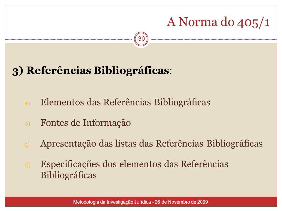 A Norma do 405/1 30 3) Referências Bibliográficas: a) Elementos das Referências Bibliográficas b) Fontes de Informação c) Apresentação das listas das