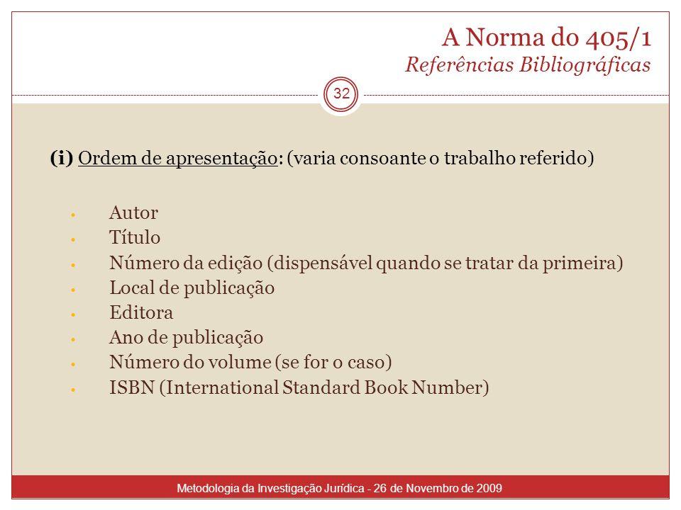 A Norma do 405/1 Referências Bibliográficas (i) Ordem de apresentação: (varia consoante o trabalho referido) Autor Título Número da edição (dispensáve