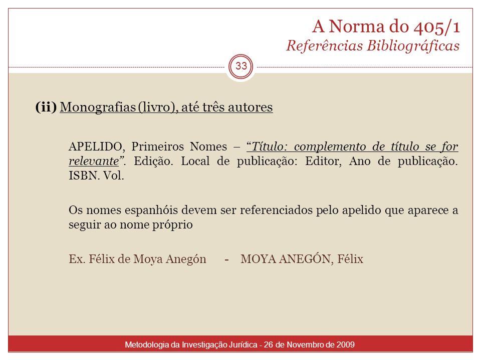 A Norma do 405/1 Referências Bibliográficas (ii) Monografias (livro), até três autores APELIDO, Primeiros Nomes – Título: complemento de título se for