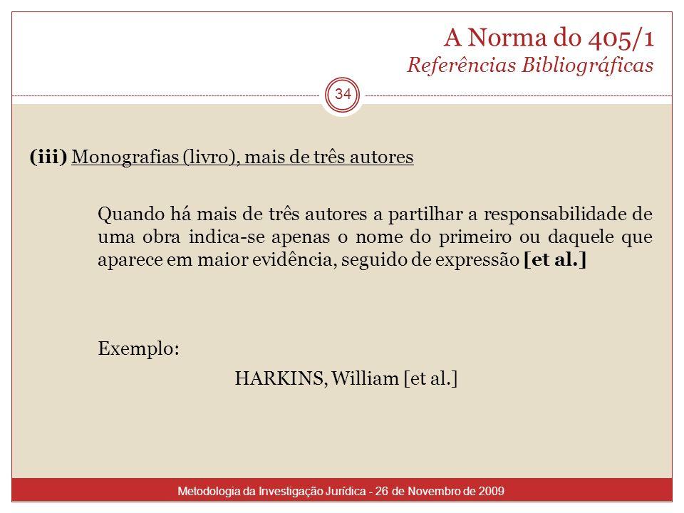 A Norma do 405/1 Referências Bibliográficas (iii) Monografias (livro), mais de três autores Quando há mais de três autores a partilhar a responsabilid