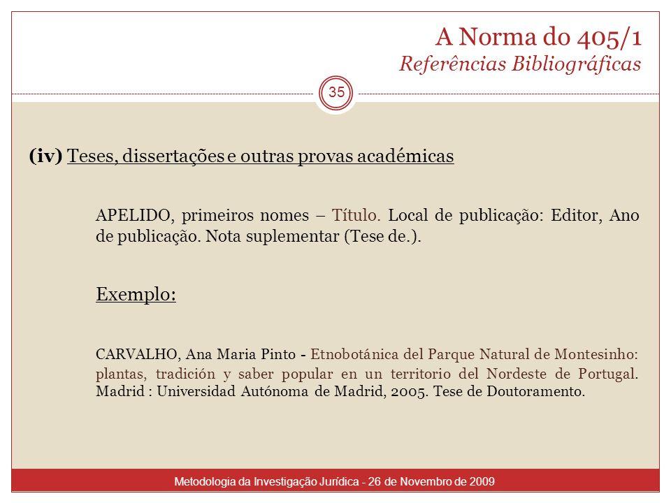 A Norma do 405/1 Referências Bibliográficas (iv) Teses, dissertações e outras provas académicas APELIDO, primeiros nomes – Título. Local de publicação