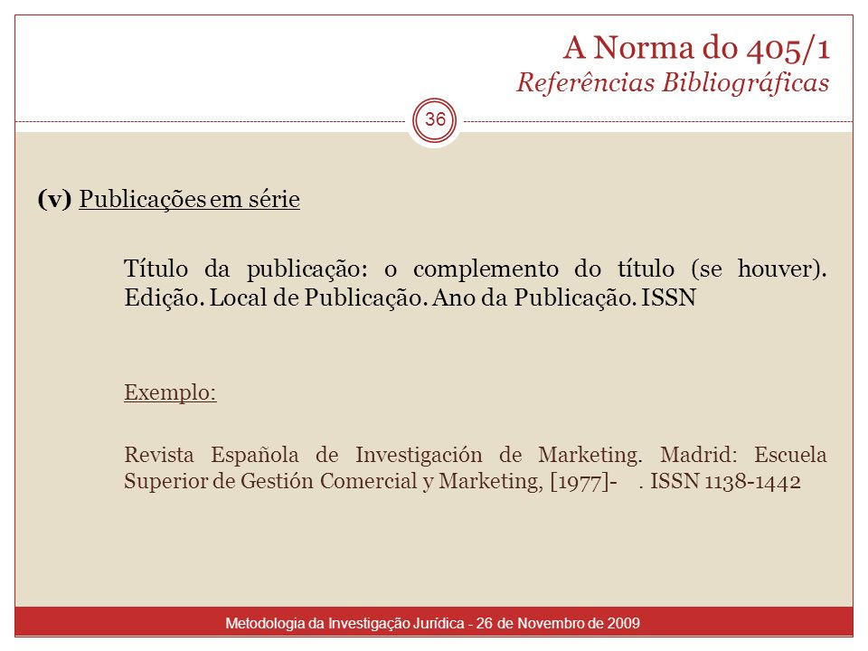 A Norma do 405/1 Referências Bibliográficas (v) Publicações em série Título da publicação: o complemento do título (se houver). Edição. Local de Publi