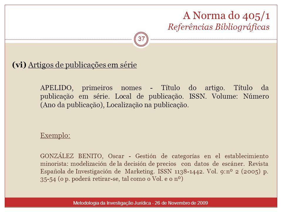 A Norma do 405/1 Referências Bibliográficas (vi) Artigos de publicações em série APELIDO, primeiros nomes - Título do artigo. Título da publicação em